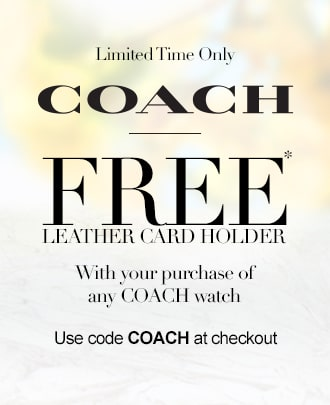 Limited Time Only. COACH. FREE* Leather card holder with your purchase of any COACH watch. Use code COACH at checkout.
