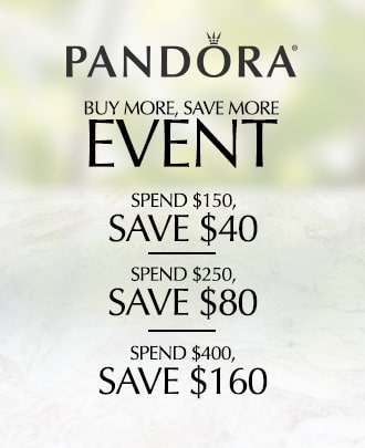PANDORA Buy More, Save More Event. Spend $150, save $40. Spend $250, save $80. Spend $400, save $160.